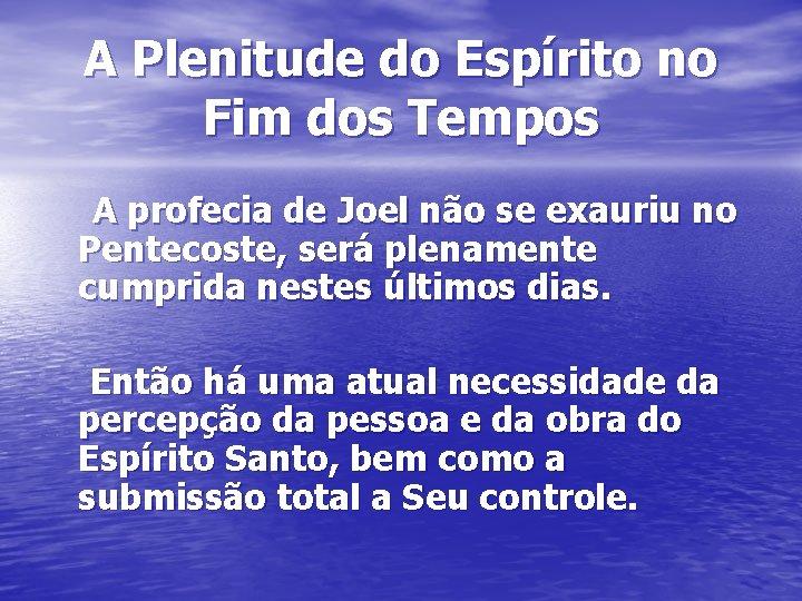 A Plenitude do Espírito no Fim dos Tempos A profecia de Joel não se