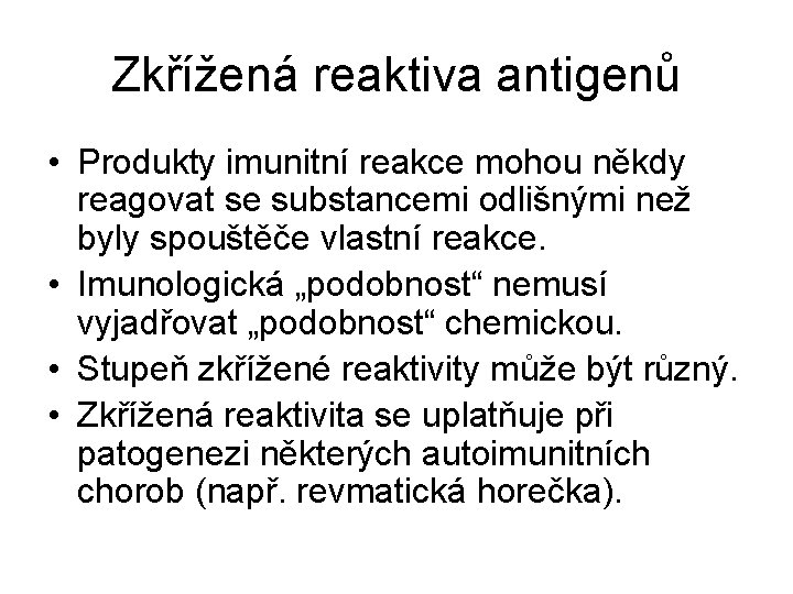 Zkřížená reaktiva antigenů • Produkty imunitní reakce mohou někdy reagovat se substancemi odlišnými než