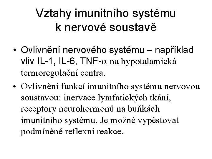 Vztahy imunitního systému k nervové soustavě • Ovlivnění nervového systému – například vliv IL-1,