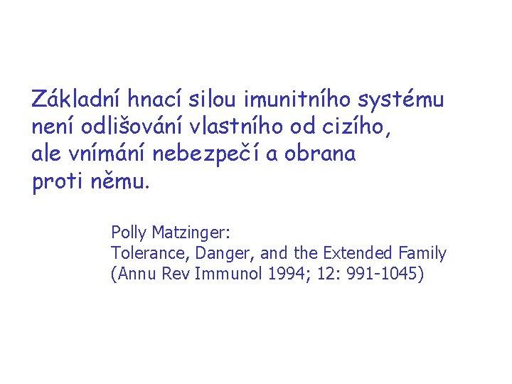 Základní hnací silou imunitního systému není odlišování vlastního od cizího, ale vnímání nebezpečí a