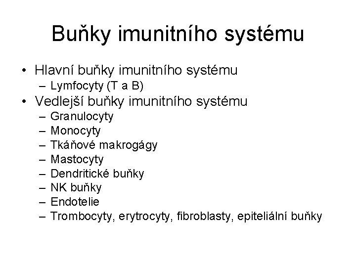 Buňky imunitního systému • Hlavní buňky imunitního systému – Lymfocyty (T a B) •
