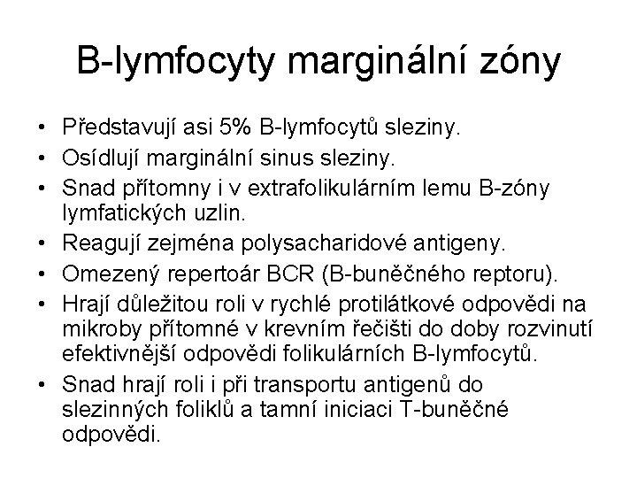 B-lymfocyty marginální zóny • Představují asi 5% B-lymfocytů sleziny. • Osídlují marginální sinus sleziny.