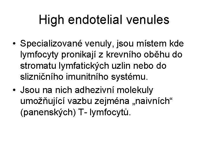 High endotelial venules • Specializované venuly, jsou místem kde lymfocyty pronikají z krevního oběhu