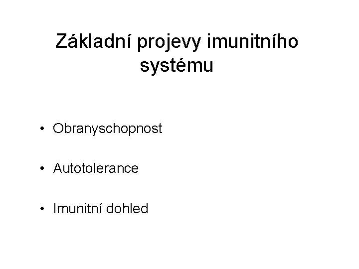 Základní projevy imunitního systému • Obranyschopnost • Autotolerance • Imunitní dohled