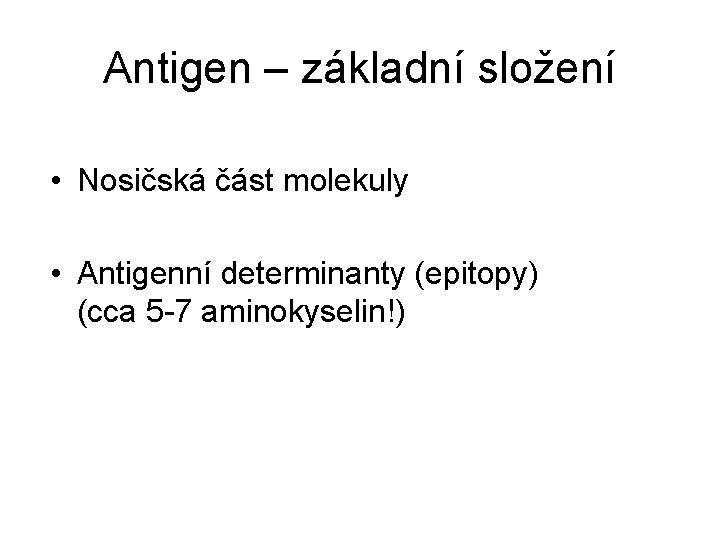 Antigen – základní složení • Nosičská část molekuly • Antigenní determinanty (epitopy) (cca 5