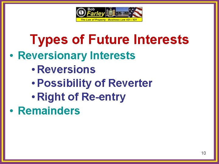 Types of Future Interests • Reversionary Interests • Reversions • Possibility of Reverter •