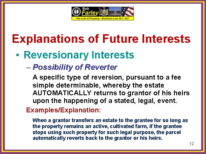 Explanations of Future Interests • Reversionary Interests – Possibility of Reverter A specific type