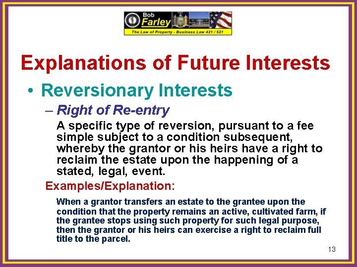 Explanations of Future Interests • Reversionary Interests – Right of Re-entry A specific type