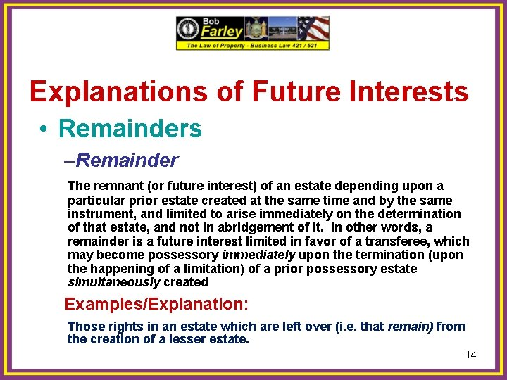Explanations of Future Interests • Remainders –Remainder The remnant (or future interest) of an