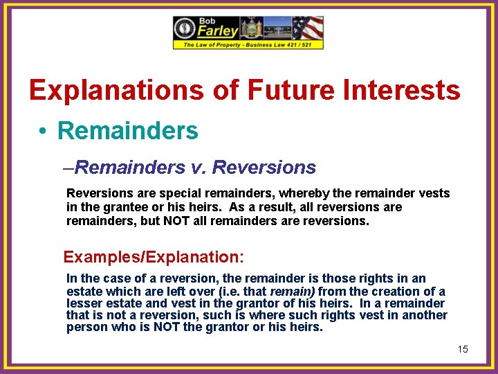 Explanations of Future Interests • Remainders –Remainders v. Reversions are special remainders, whereby the