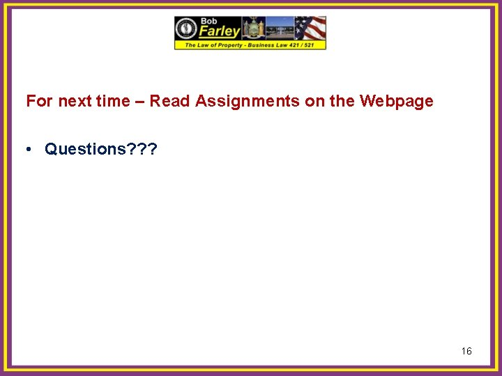 For next time – Read Assignments on the Webpage • Questions? ? ? 16