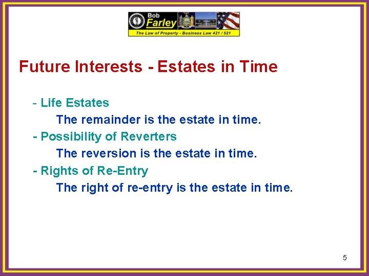 Future Interests - Estates in Time - Life Estates The remainder is the estate