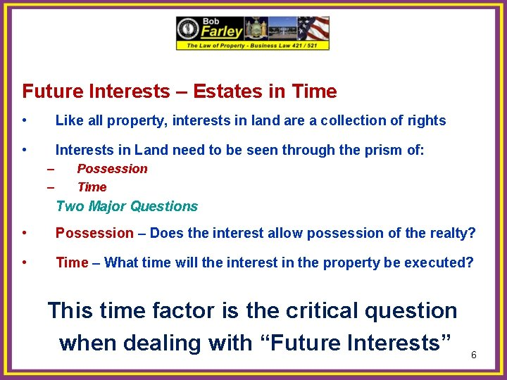 Future Interests – Estates in Time • Like all property, interests in land are