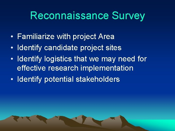 Reconnaissance Survey • Familiarize with project Area • Identify candidate project sites • Identify