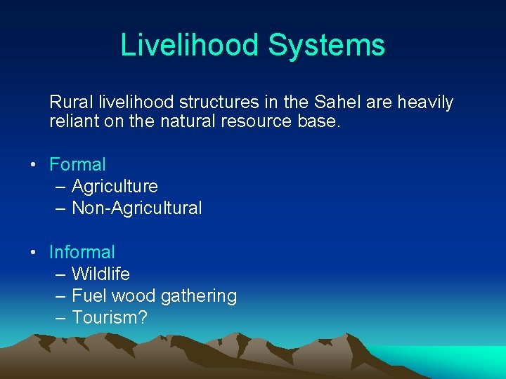 Livelihood Systems Rural livelihood structures in the Sahel are heavily reliant on the natural