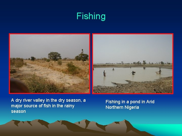 Fishing A dry river valley in the dry season, a major source of fish
