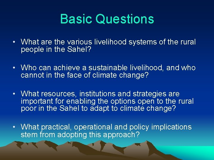 Basic Questions • What are the various livelihood systems of the rural people in