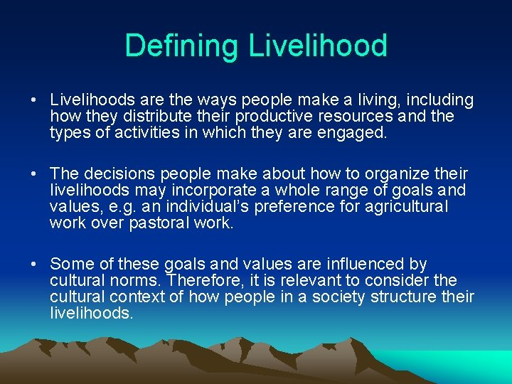 Defining Livelihood • Livelihoods are the ways people make a living, including how they