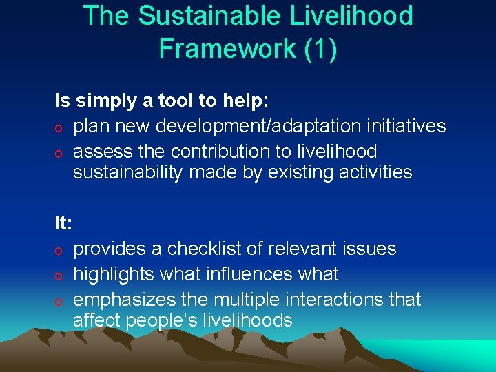 The Sustainable Livelihood Framework (1) Is simply a tool to help: o plan new