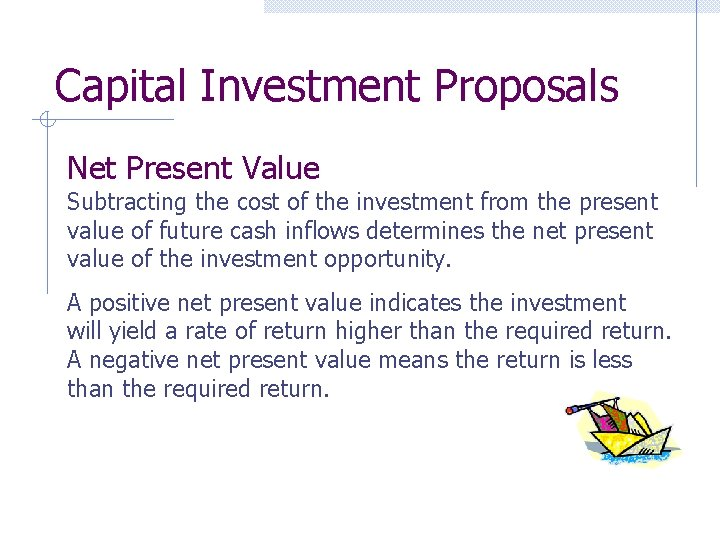 Capital Investment Proposals Net Present Value Subtracting the cost of the investment from the