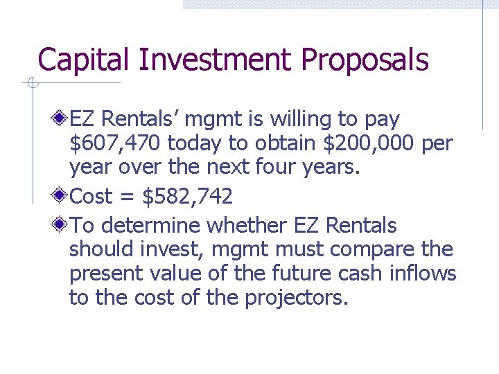 Capital Investment Proposals EZ Rentals' mgmt is willing to pay $607, 470 today to