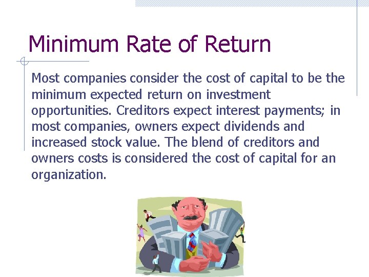 Minimum Rate of Return Most companies consider the cost of capital to be the