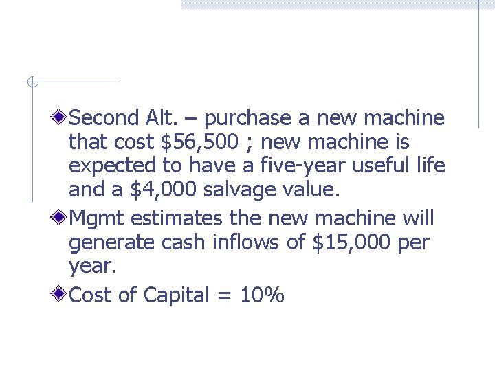 Second Alt. – purchase a new machine that cost $56, 500 ; new machine