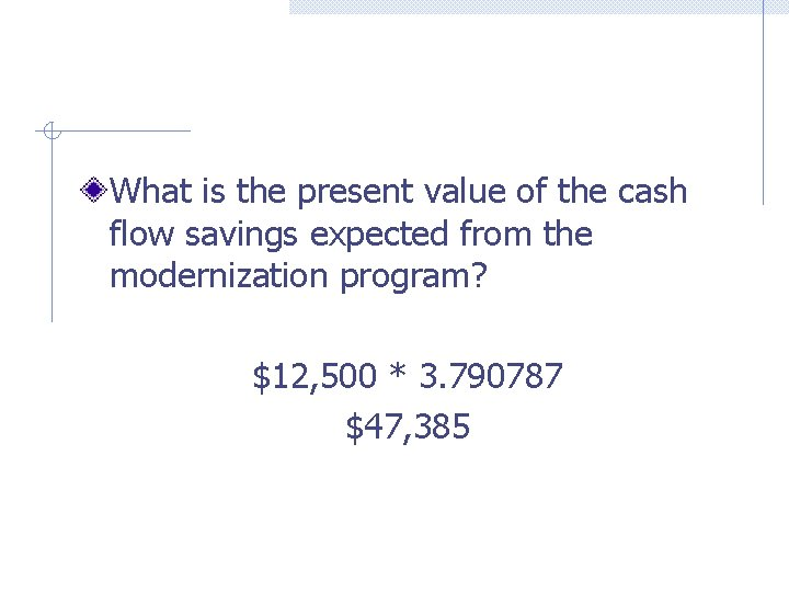 What is the present value of the cash flow savings expected from the modernization