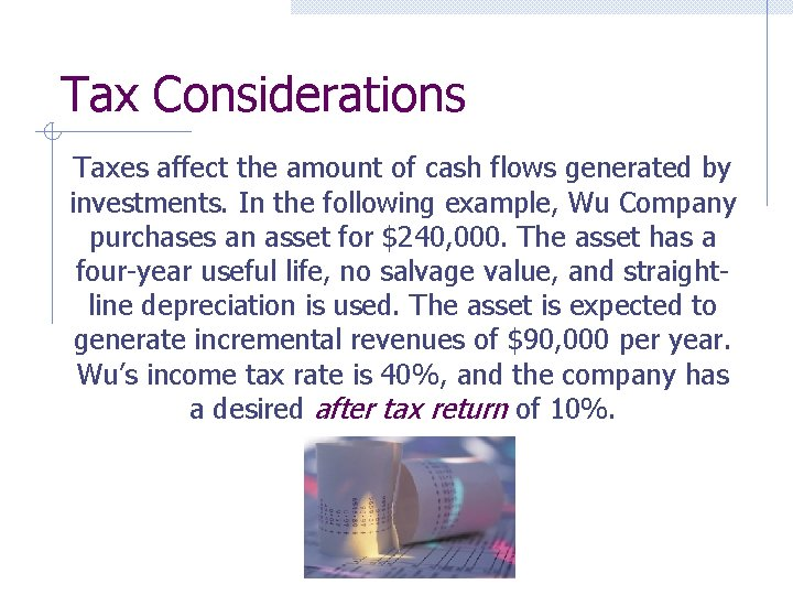 Tax Considerations Taxes affect the amount of cash flows generated by investments. In the