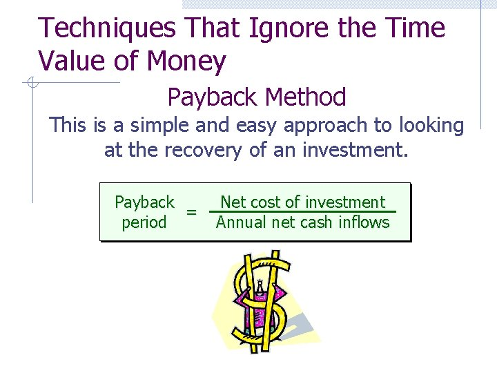 Techniques That Ignore the Time Value of Money Payback Method This is a simple