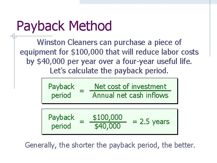 Payback Method Winston Cleaners can purchase a piece of equipment for $100, 000 that