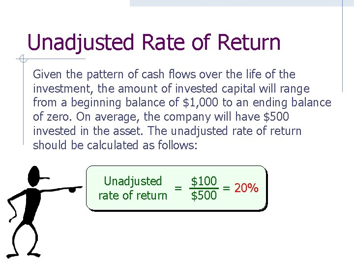 Unadjusted Rate of Return Given the pattern of cash flows over the life of