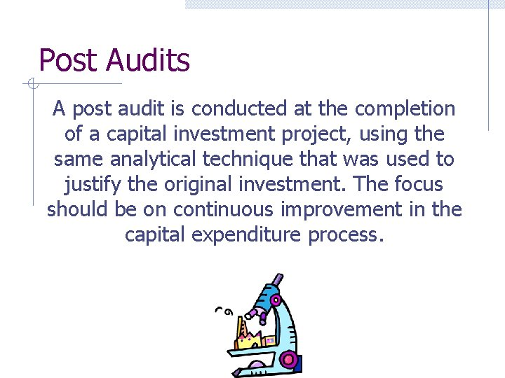 Post Audits A post audit is conducted at the completion of a capital investment