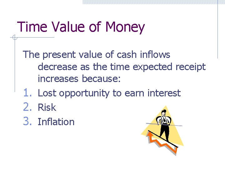 Time Value of Money The present value of cash inflows decrease as the time