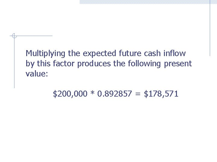 Multiplying the expected future cash inflow by this factor produces the following present value: