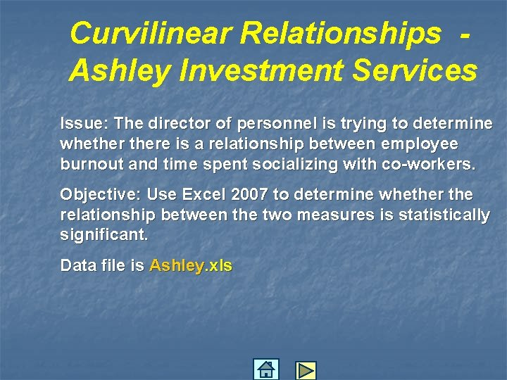 Curvilinear Relationships Ashley Investment Services Issue: The director of personnel is trying to determine