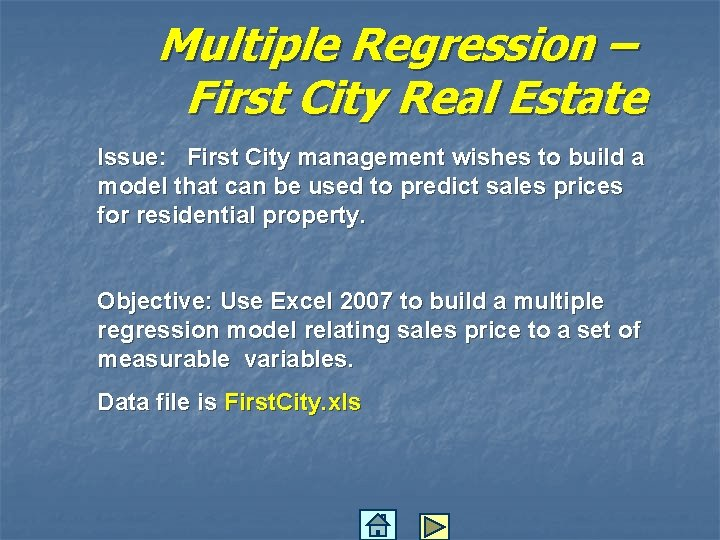 Multiple Regression – First City Real Estate Issue: First City management wishes to build