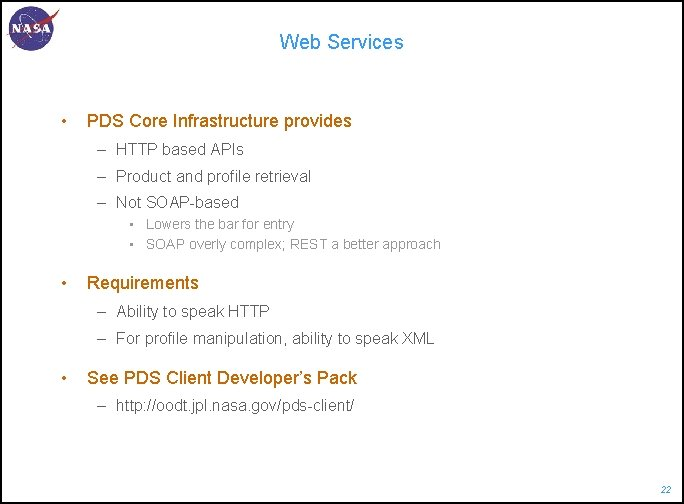 Web Services • PDS Core Infrastructure provides – HTTP based APIs – Product and