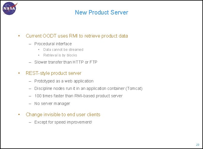 New Product Server • Current OODT uses RMI to retrieve product data – Procedural