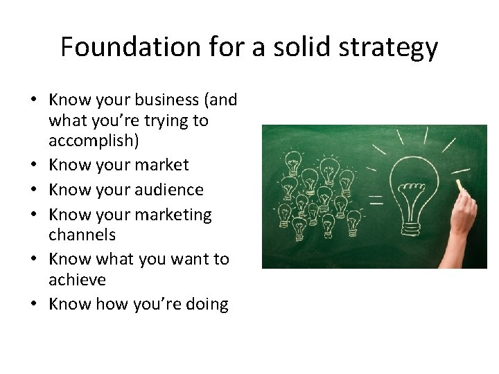 Foundation for a solid strategy • Know your business (and what you're trying to