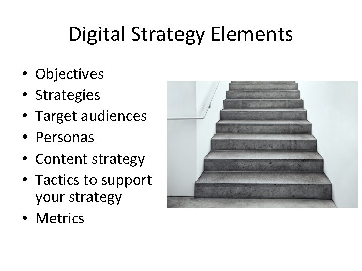 Digital Strategy Elements Objectives Strategies Target audiences Personas Content strategy Tactics to support your
