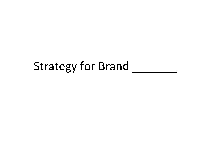 Strategy for Brand _______