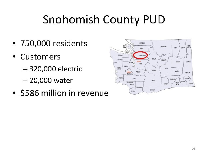 Snohomish County PUD • 750, 000 residents • Customers – 320, 000 electric –