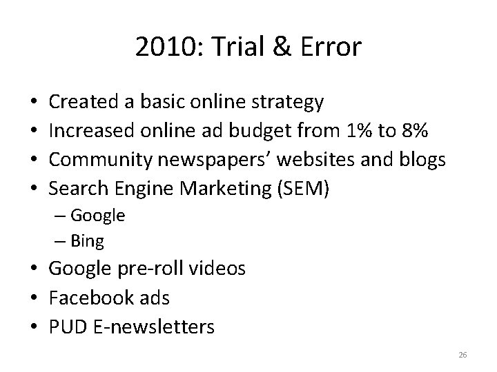 2010: Trial & Error • • Created a basic online strategy Increased online ad