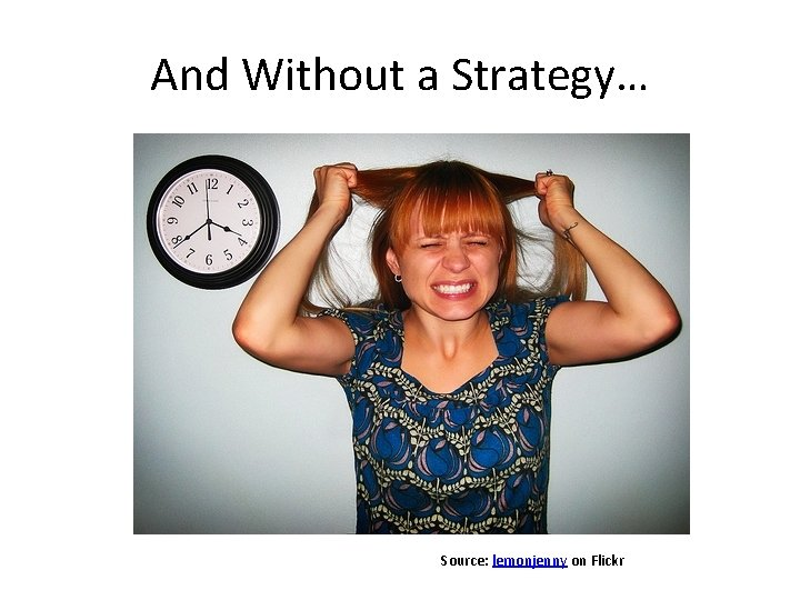 And Without a Strategy… Source: lemonjenny on Flickr