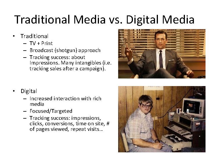 Traditional Media vs. Digital Media • Traditional – TV + Print – Broadcast (shotgun)