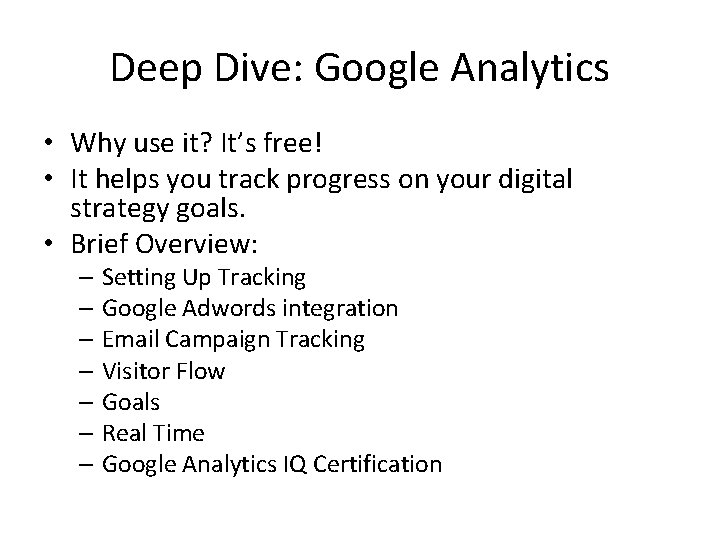 Deep Dive: Google Analytics • Why use it? It's free! • It helps you