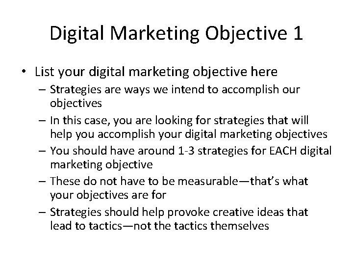 Digital Marketing Objective 1 • List your digital marketing objective here – Strategies are