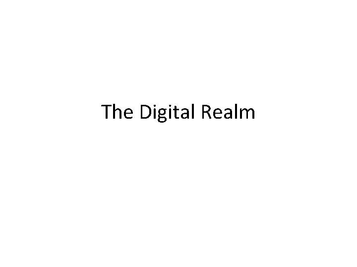 The Digital Realm