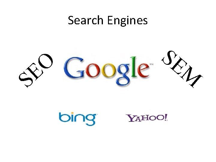 Search Engines O E S SE M